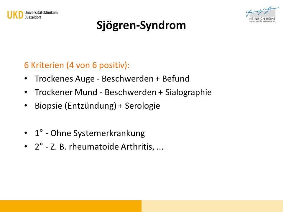 Sjögren-Syndrom 6 Kriterien (4 von 6 positiv): Trockenes Auge - Beschwerden + Befund Trockener Mund - Beschwerden + Sialographie Biopsie (Entzündung)