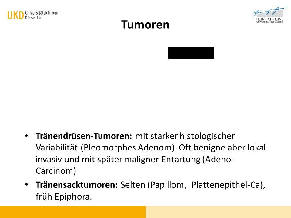 Tränendrüsen-Tumoren: mit starker histologischer Variabilität (Pleomorphes Adenom). Oft benigne aber lokal invasiv und mit später maligner Entartung (