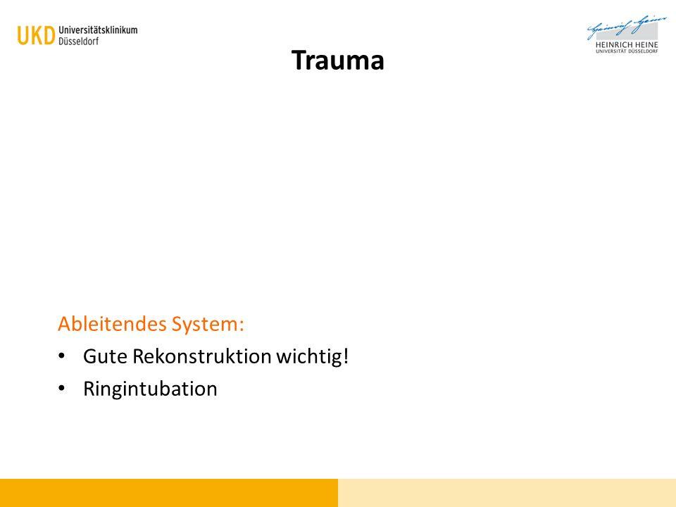 Trauma Ableitendes System: Gute Rekonstruktion wichtig! Ringintubation
