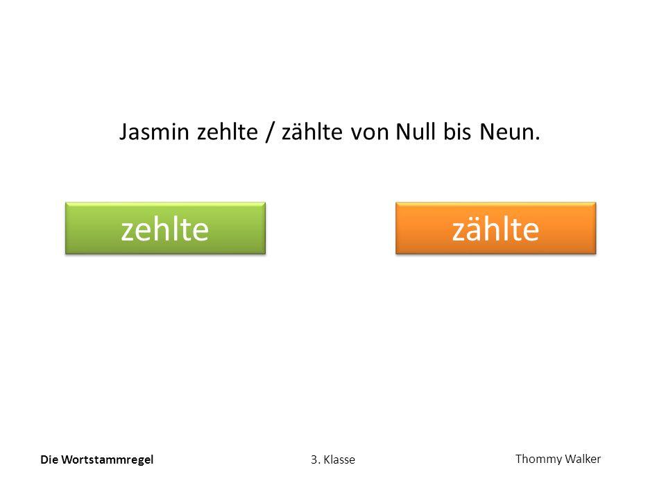 Die Wortstammregel3. Klasse Thommy Walker Jasmin zehlte / zählte von Null bis Neun. zehlte zählte