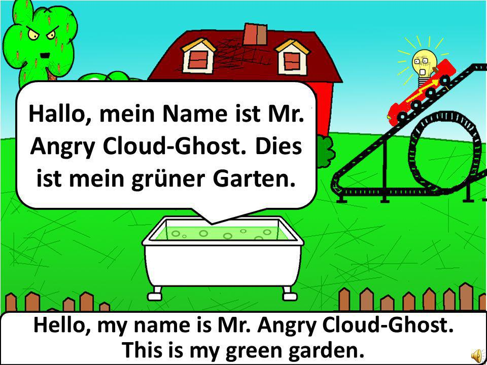 Hello, my name is Mr.Angry Cloud-Ghost. This is my green garden.