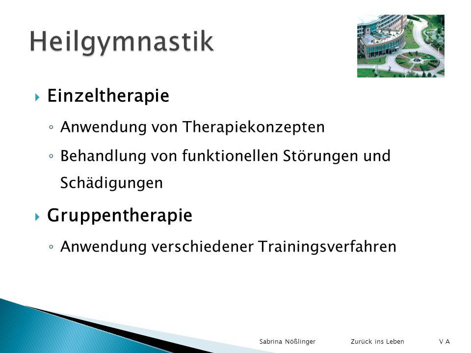 Einzeltherapie Anwendung von Therapiekonzepten Behandlung von funktionellen Störungen und Schädigungen Gruppentherapie Anwendung verschiedener Trainin