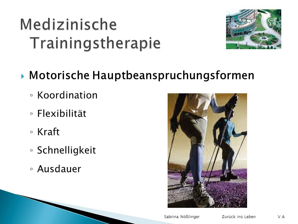 Motorische Hauptbeanspruchungsformen Koordination Flexibilität Kraft Schnelligkeit Ausdauer Zurück ins LebenSabrina Nößlinger V A