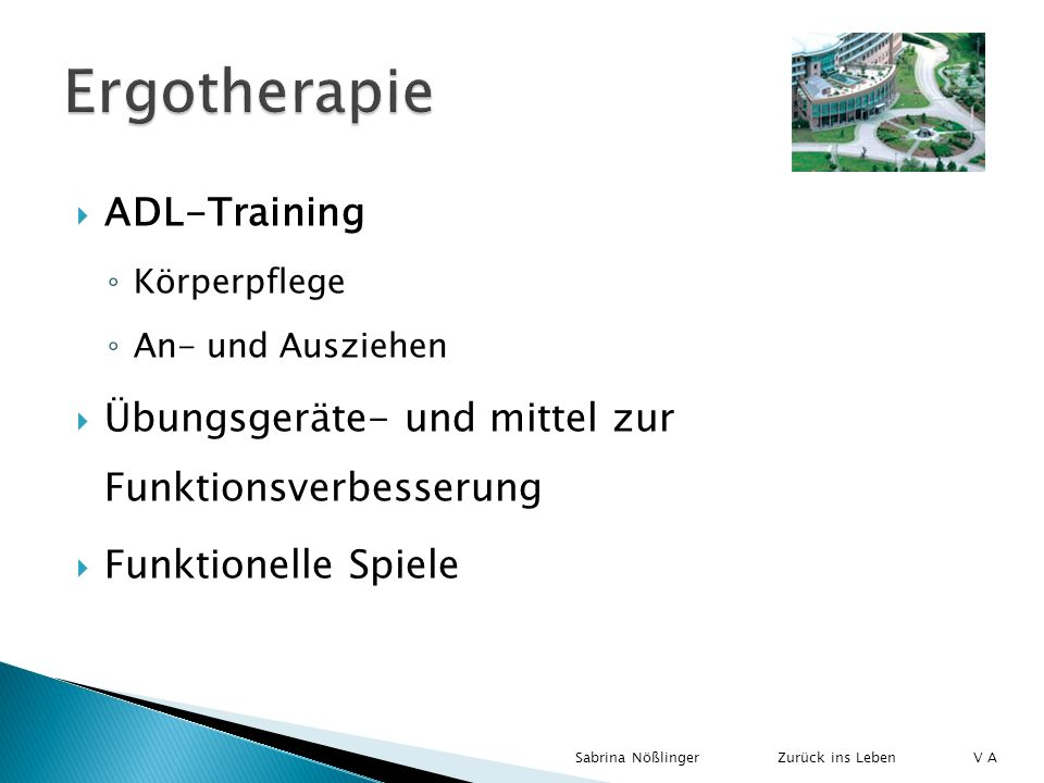 ADL-Training Körperpflege An- und Ausziehen Übungsgeräte- und mittel zur Funktionsverbesserung Funktionelle Spiele Zurück ins LebenSabrina Nößlinger V