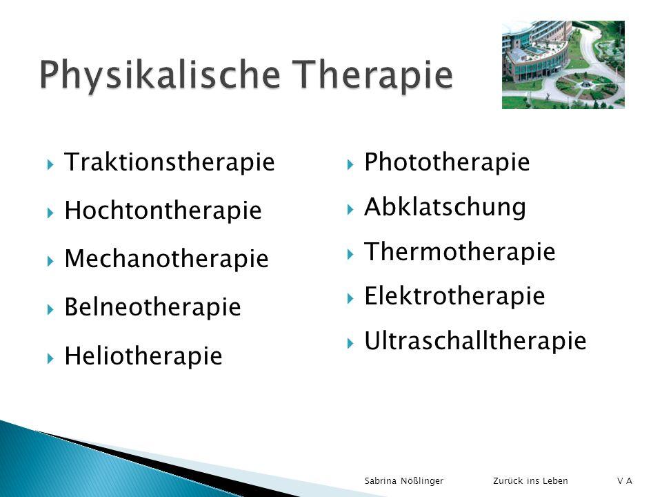 Traktionstherapie Hochtontherapie Mechanotherapie Belneotherapie Heliotherapie Phototherapie Abklatschung Thermotherapie Elektrotherapie Ultraschallth