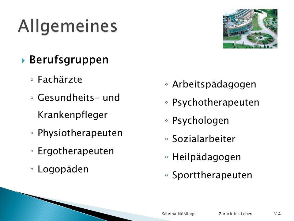 Berufsgruppen Fachärzte Gesundheits- und Krankenpfleger Physiotherapeuten Ergotherapeuten Logopäden Arbeitspädagogen Psychotherapeuten Psychologen Soz