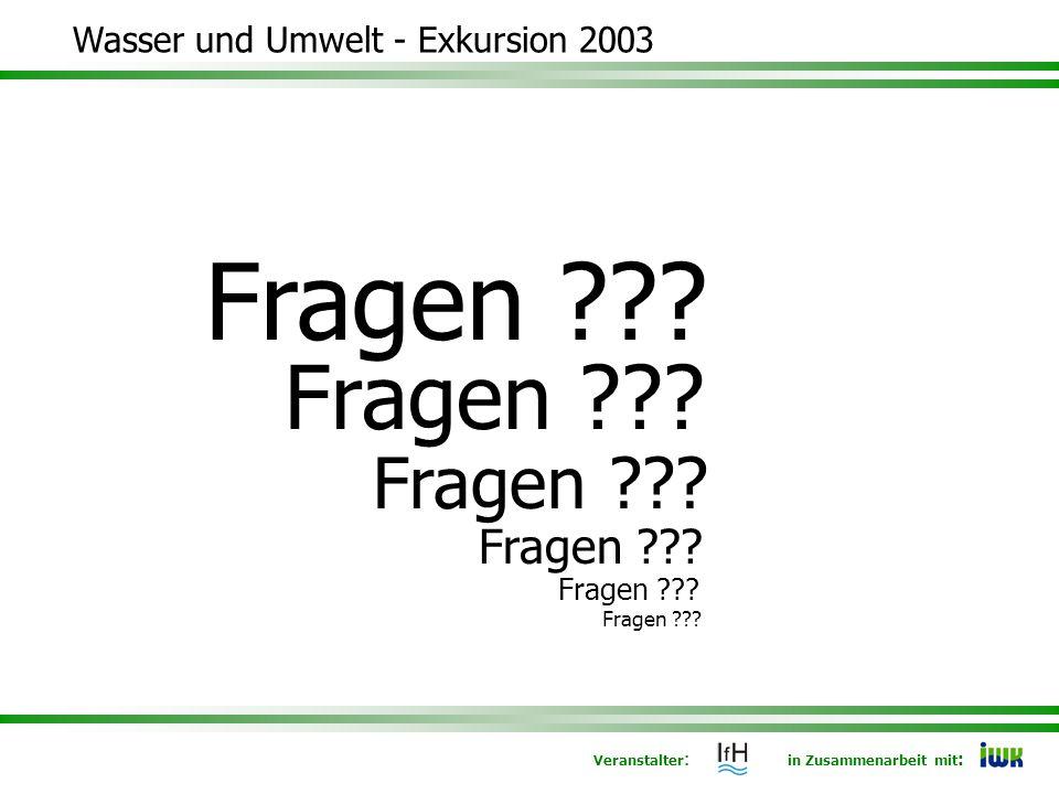 Veranstalter : in Zusammenarbeit mit : Wasser und Umwelt - Exkursion 2003 Fragen
