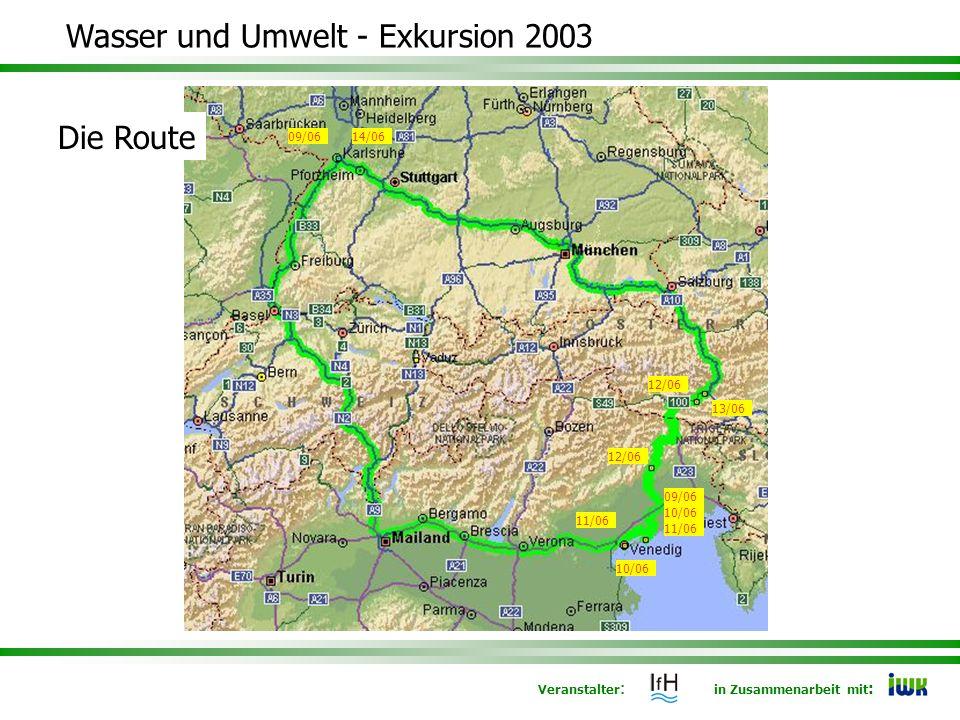Veranstalter : in Zusammenarbeit mit : Wasser und Umwelt - Exkursion 2003 Die Route 09/06 10/06 14/06 11/06 12/06 13/06 12/06 09/06 10/06 11/06