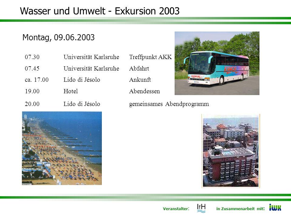 Veranstalter : in Zusammenarbeit mit : Wasser und Umwelt - Exkursion 2003 Montag, 09.06.2003 07.30Universität KarlsruheTreffpunkt AKK 07.45Universität KarlsruheAbfahrt ca.
