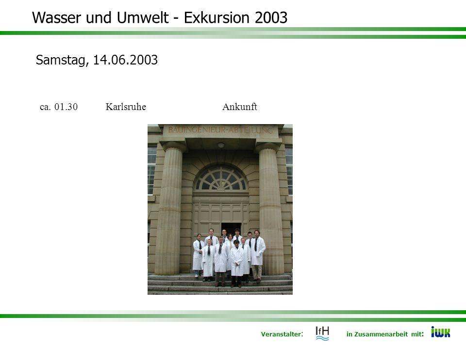 Veranstalter : in Zusammenarbeit mit : Wasser und Umwelt - Exkursion 2003 Samstag, 14.06.2003 ca.