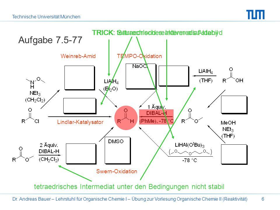 Technische Universität München Dr. Andreas Bauer – Lehrstuhl für Organische Chemie I – Übung zur Vorlesung Organische Chemie II (Reaktivität)6 Aufgabe