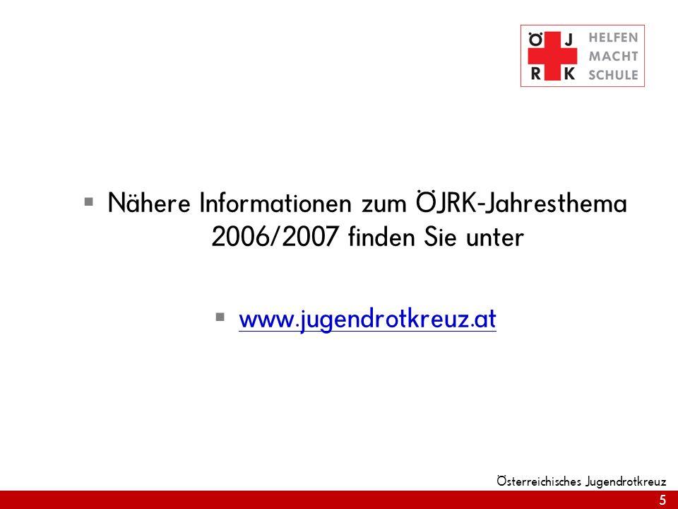 5 Österreichisches Jugendrotkreuz Nähere Informationen zum ÖJRK-Jahresthema 2006/2007 finden Sie unter www.jugendrotkreuz.at