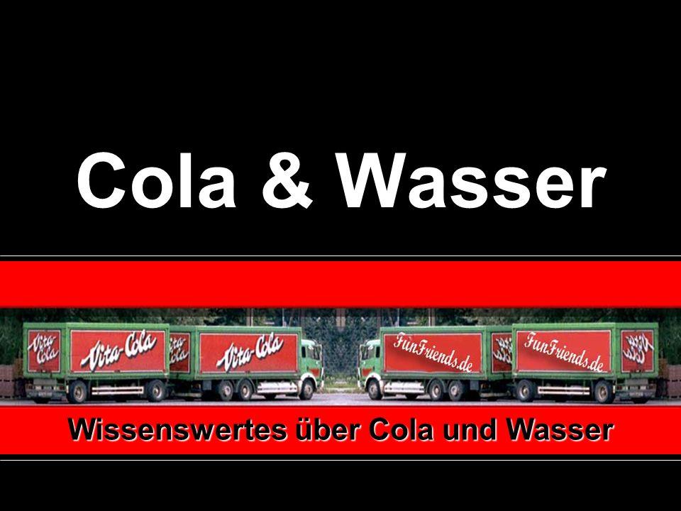 Cola & Wasser Wissenswertes über Cola und Wasser