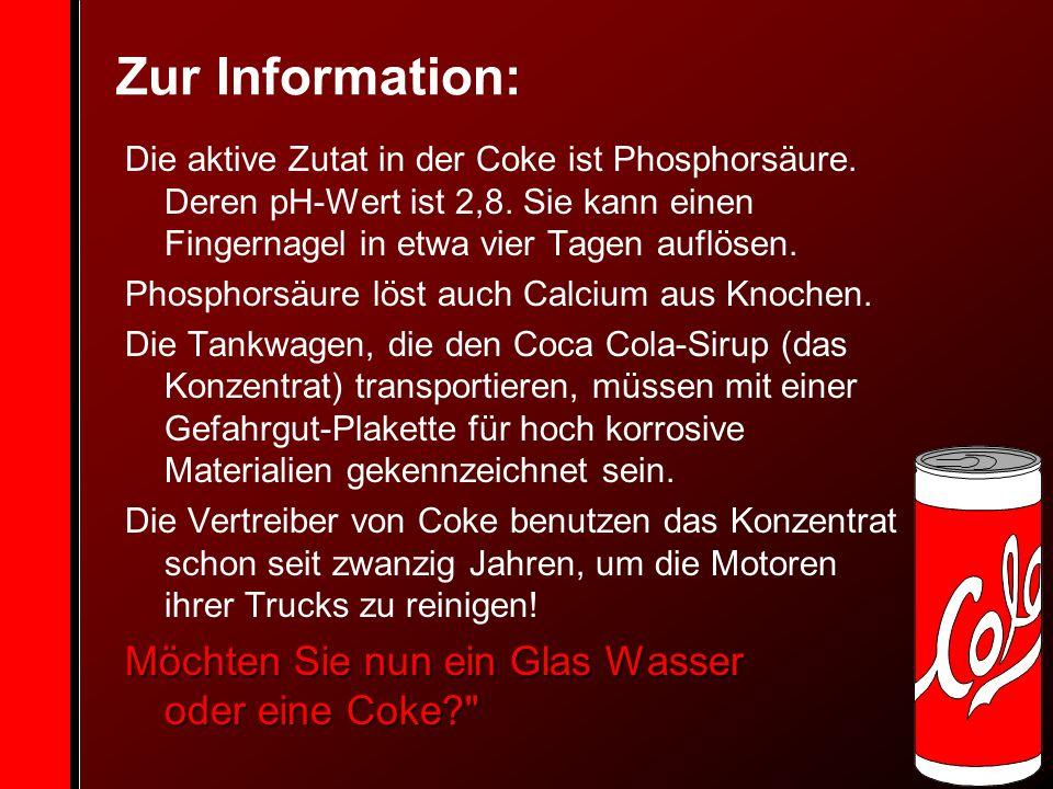 Zur Information: Die aktive Zutat in der Coke ist Phosphorsäure.