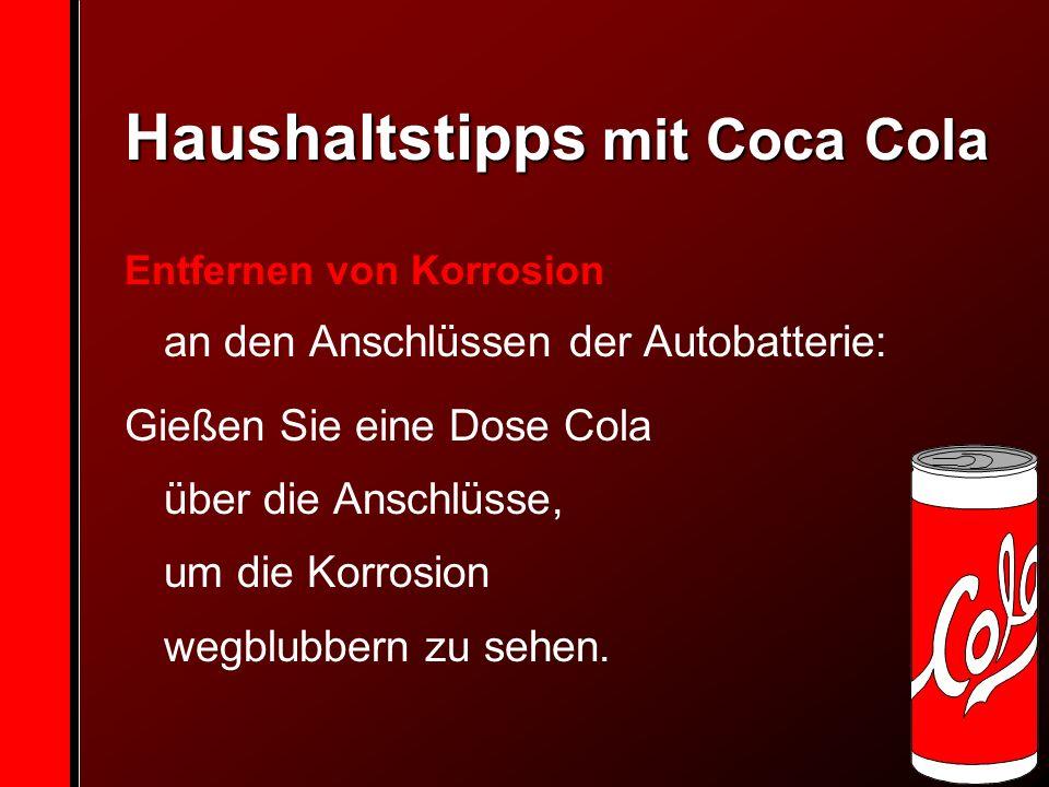 Haushaltstipps mit Coca Cola Entfernen von Korrosion an den Anschlüssen der Autobatterie: Gießen Sie eine Dose Cola über die Anschlüsse, um die Korrosion wegblubbern zu sehen.