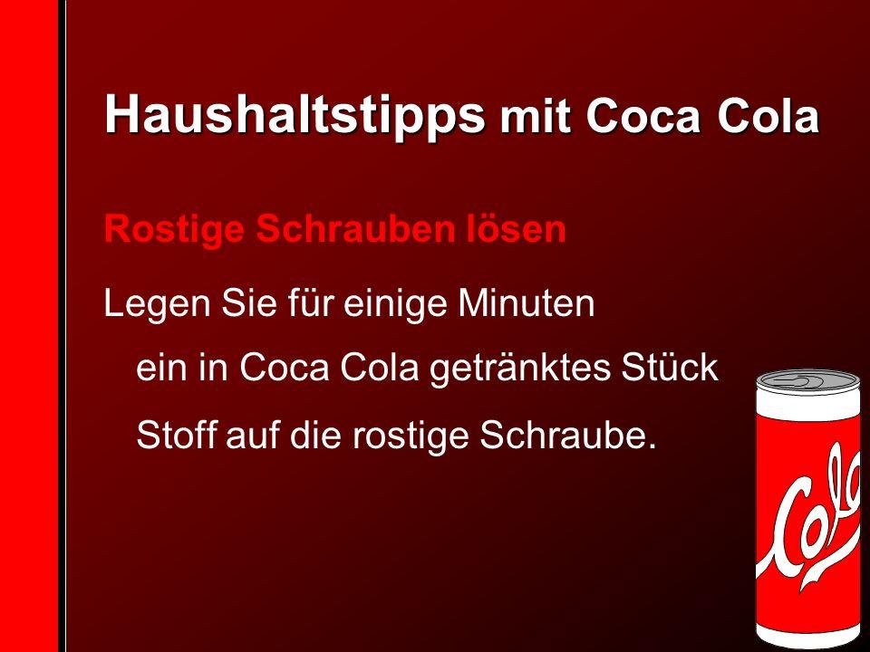 Haushaltstipps mit Coca Cola Rostige Schrauben lösen Legen Sie für einige Minuten ein in Coca Cola getränktes Stück Stoff auf die rostige Schraube.
