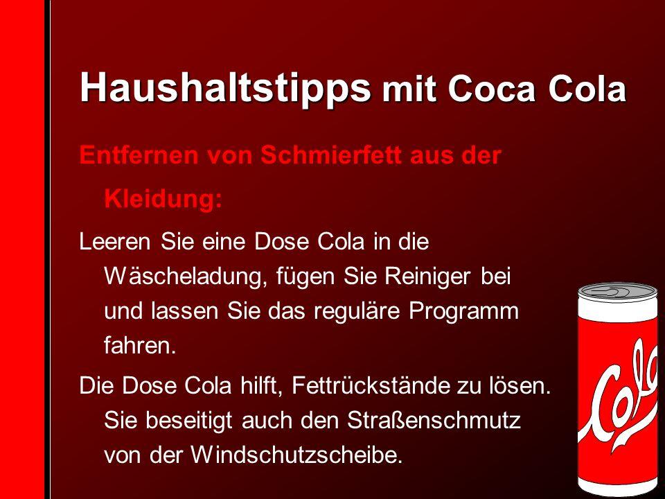Haushaltstipps mit Coca Cola Entfernen von Schmierfett aus der Kleidung: Leeren Sie eine Dose Cola in die Wäscheladung, fügen Sie Reiniger bei und lassen Sie das reguläre Programm fahren.