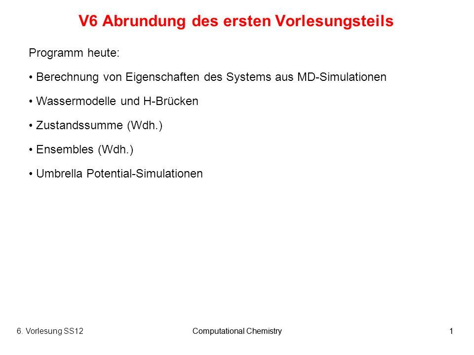 6. Vorlesung SS12Computational Chemistry1 1 V6 Abrundung des ersten Vorlesungsteils Programm heute: Berechnung von Eigenschaften des Systems aus MD-Si