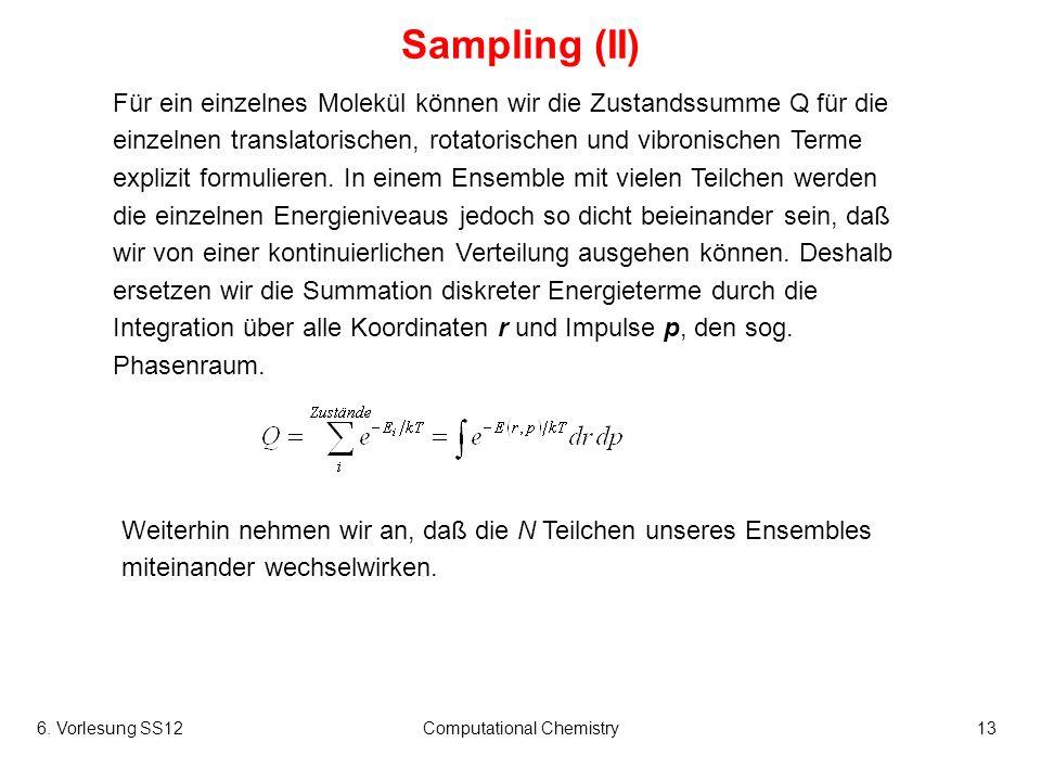 6. Vorlesung SS12Computational Chemistry13 Sampling (II) Für ein einzelnes Molekül können wir die Zustandssumme Q für die einzelnen translatorischen,