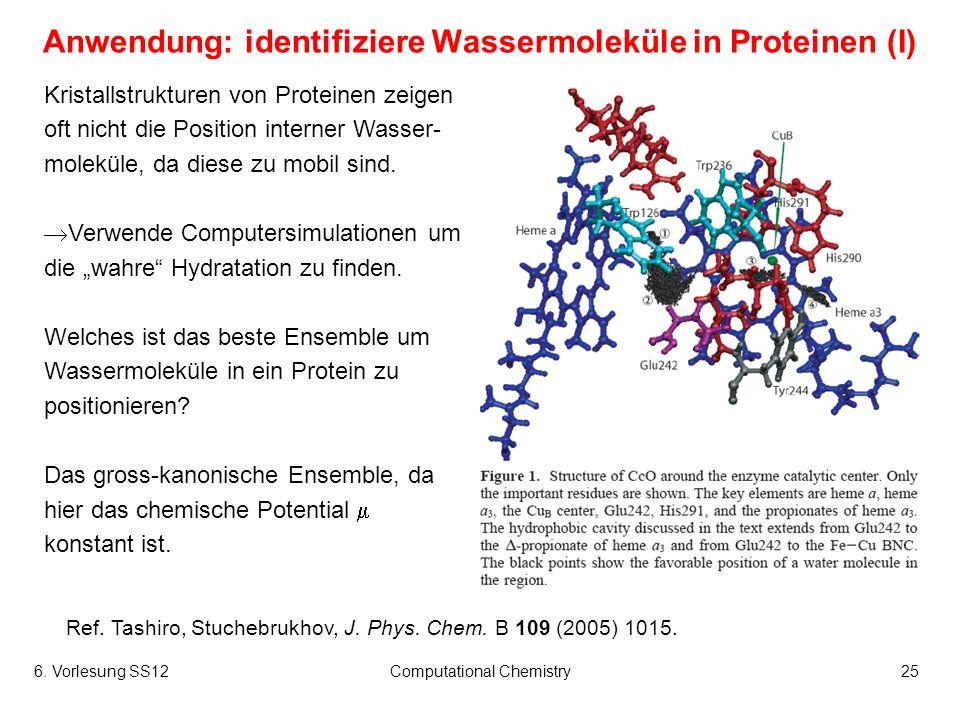 6. Vorlesung SS12Computational Chemistry25 Anwendung: identifiziere Wassermoleküle in Proteinen (I) Kristallstrukturen von Proteinen zeigen oft nicht