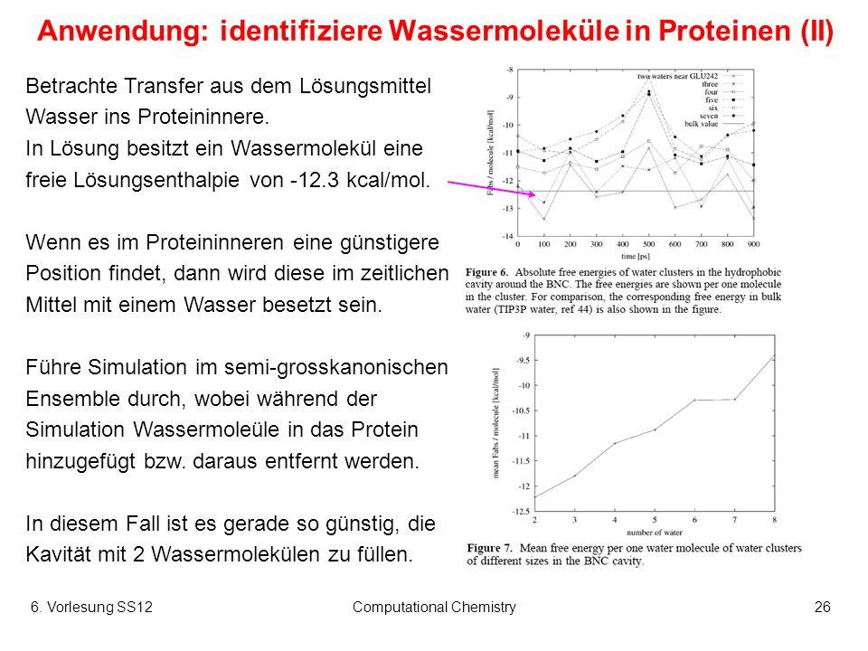 6. Vorlesung SS12Computational Chemistry26 Anwendung: identifiziere Wassermoleküle in Proteinen (II) Betrachte Transfer aus dem Lösungsmittel Wasser i