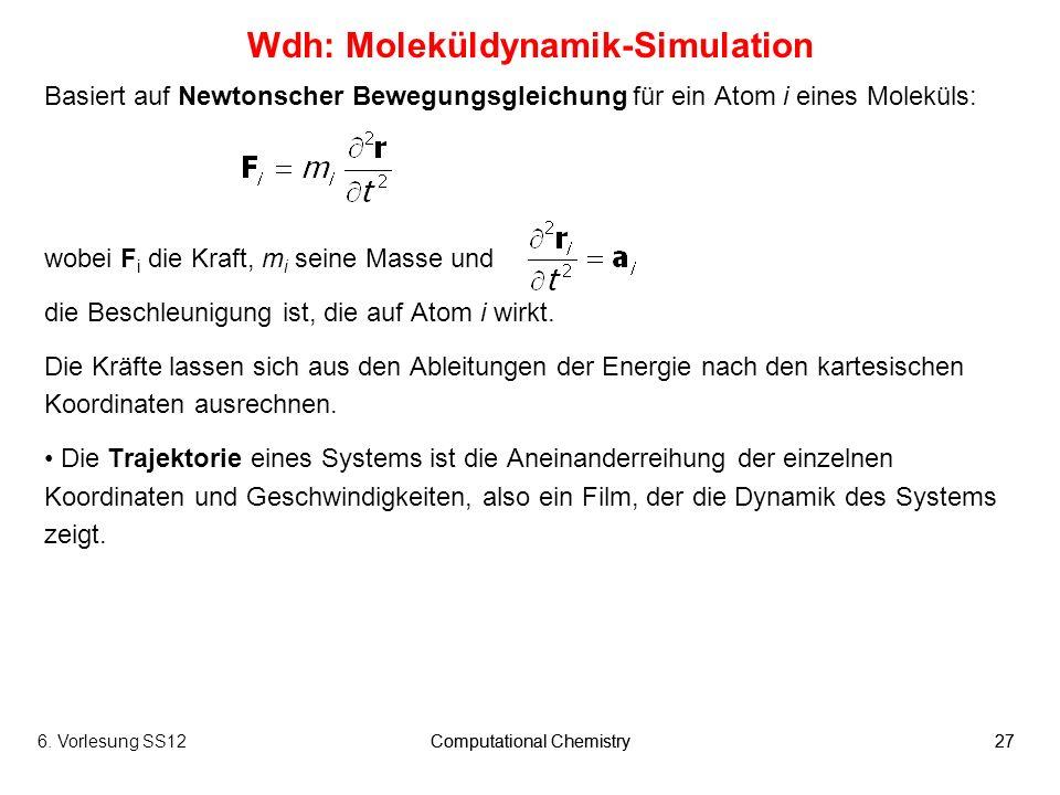 6. Vorlesung SS12Computational Chemistry27Computational Chemistry27 Wdh: Moleküldynamik-Simulation Basiert auf Newtonscher Bewegungsgleichung für ein