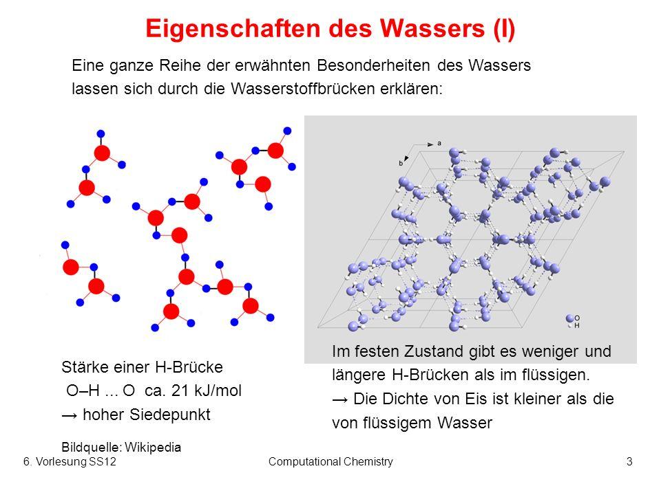 6. Vorlesung SS12Computational Chemistry3 Eigenschaften des Wassers (I) Eine ganze Reihe der erwähnten Besonderheiten des Wassers lassen sich durch di