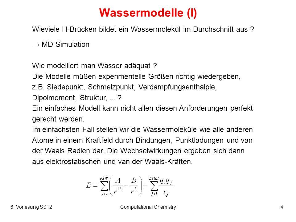 6. Vorlesung SS12Computational Chemistry4 Wassermodelle (I) Wieviele H-Brücken bildet ein Wassermolekül im Durchschnitt aus ? MD-Simulation Wie modell