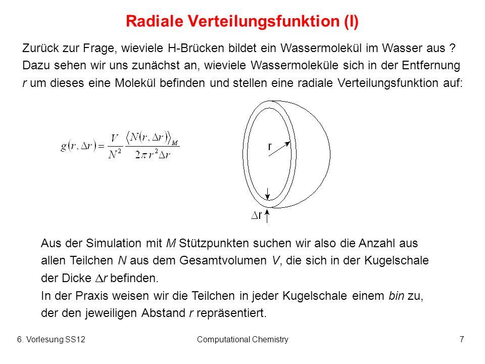 6. Vorlesung SS12Computational Chemistry7 Radiale Verteilungsfunktion (I) Zurück zur Frage, wieviele H-Brücken bildet ein Wassermolekül im Wasser aus