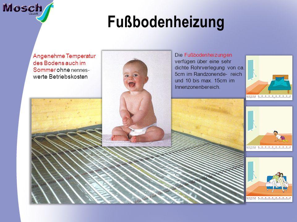Fußbodenheizung Angenehme Temperatur des Bodens auch im Sommer ohne nennes- werte Betriebskosten Die Fußbodenheizungen verfügen über eine sehr dichte Rohrverlegung von ca.