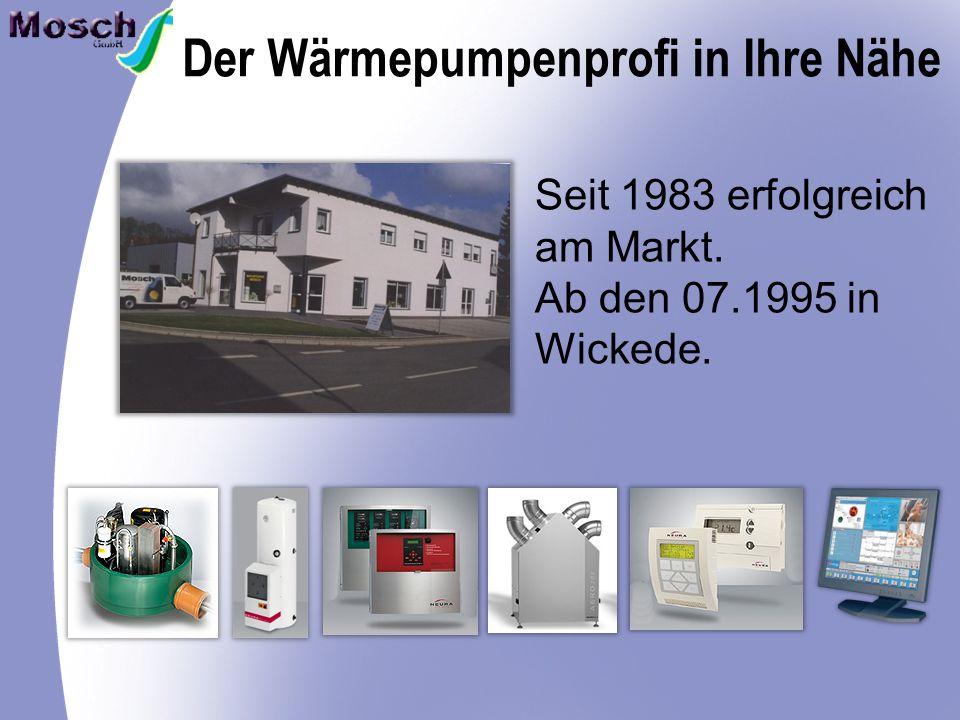 Der Wärmepumpenprofi in Ihre Nähe Seit 1983 erfolgreich am Markt. Ab den 07.1995 in Wickede.