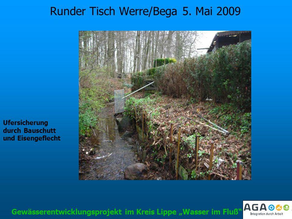 Runder Tisch Werre/Bega 5. Mai 2009 Gewässerentwicklungsprojekt im Kreis Lippe Wasser im Fluß Ufersicherung durch Bauschutt und Eisengeflecht