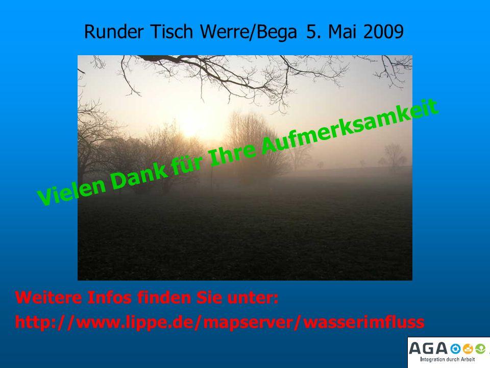 Runder Tisch Werre/Bega 5. Mai 2009 Vielen Dank für Ihre Aufmerksamkeit Weitere Infos finden Sie unter: http://www.lippe.de/mapserver/wasserimfluss