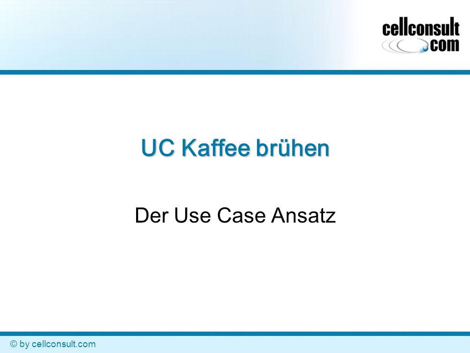 © by cellconsult.com UC Kaffee brühen Der Use Case Ansatz
