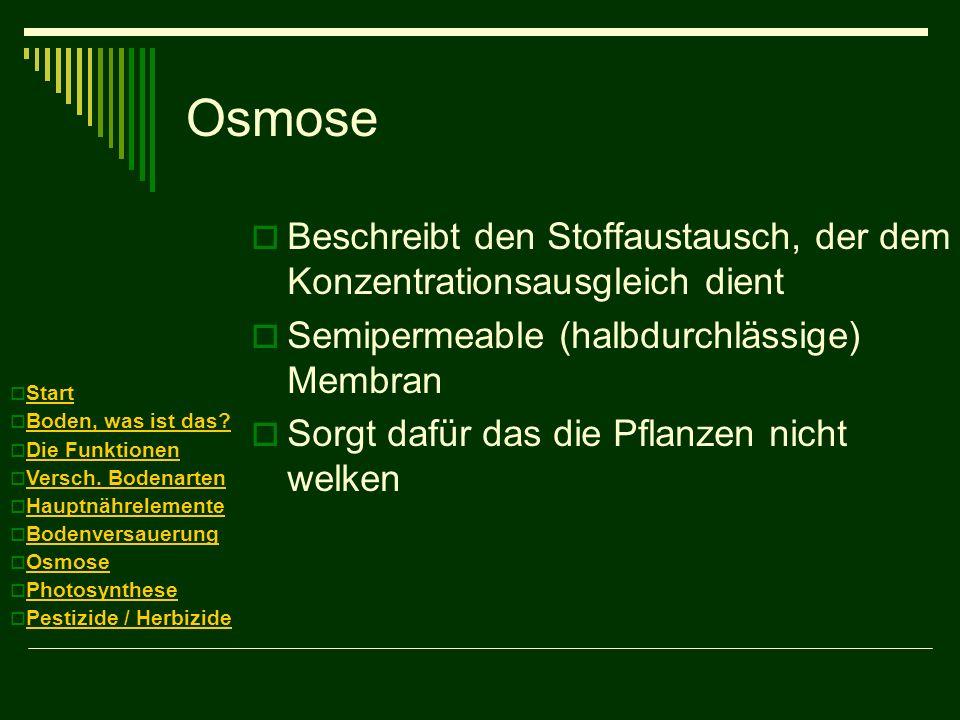 Osmose Beschreibt den Stoffaustausch, der dem Konzentrationsausgleich dient Semipermeable (halbdurchlässige) Membran Sorgt dafür das die Pflanzen nich