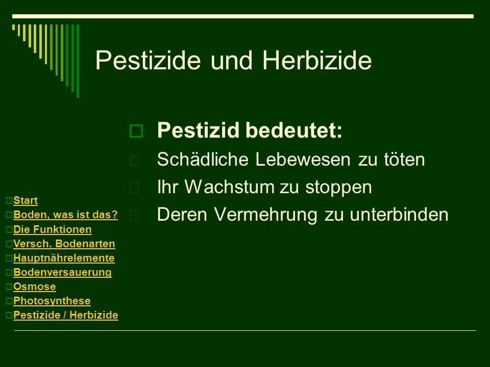 Pestizide und Herbizide Pestizid bedeutet:  Schädliche Lebewesen zu töten  Ihr Wachstum zu stoppen  Deren Vermehrung zu unterbinden Start Boden, wa