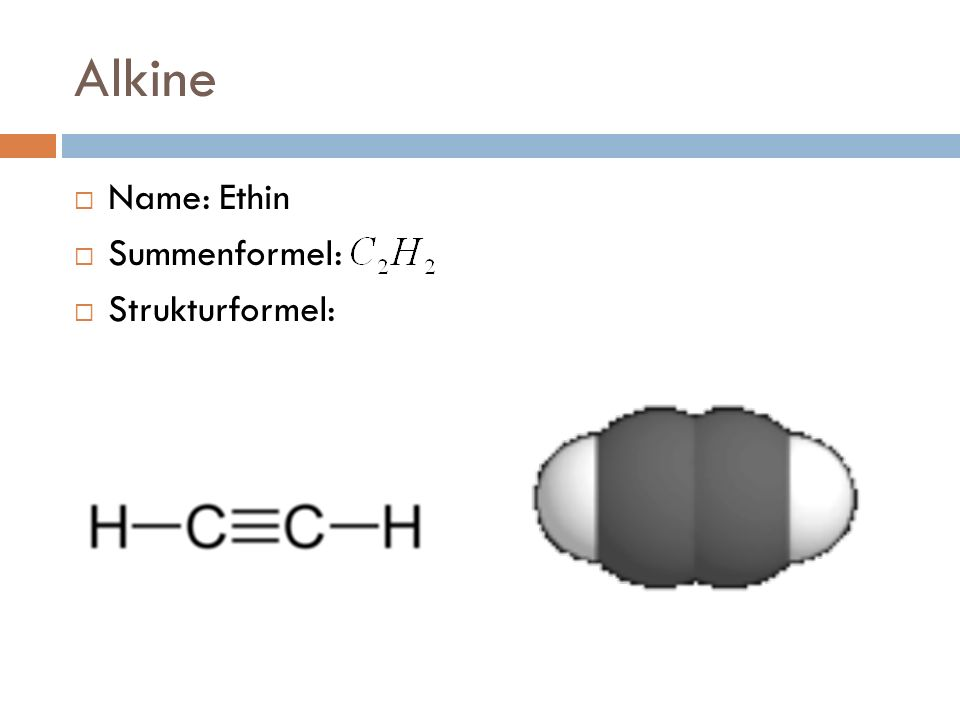 Alkine Name: Ethin Summenformel: Strukturformel: