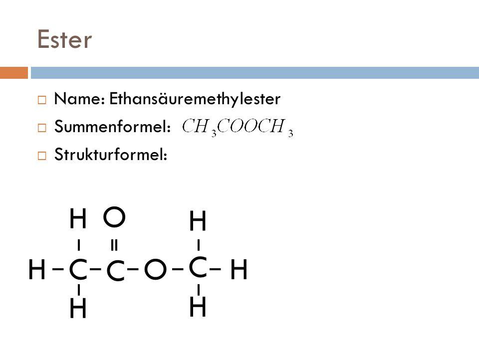 Ester Name: Ethansäuremethylester Summenformel: Strukturformel: C C C O O H H H H H H