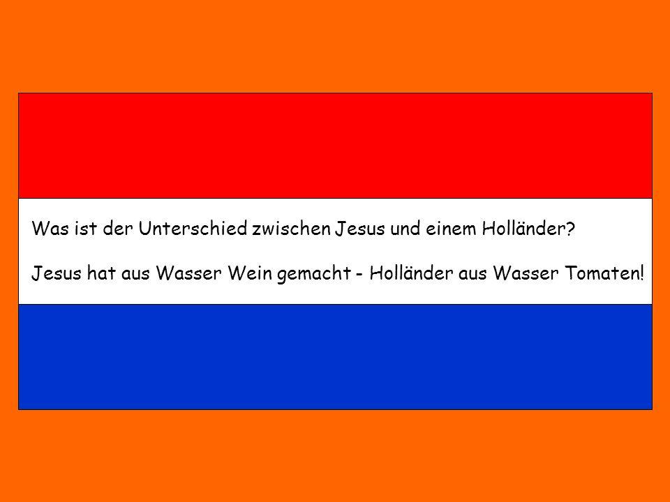 Was ist der Unterschied zwischen Jesus und einem Holländer? Jesus hat aus Wasser Wein gemacht - Holländer aus Wasser Tomaten!