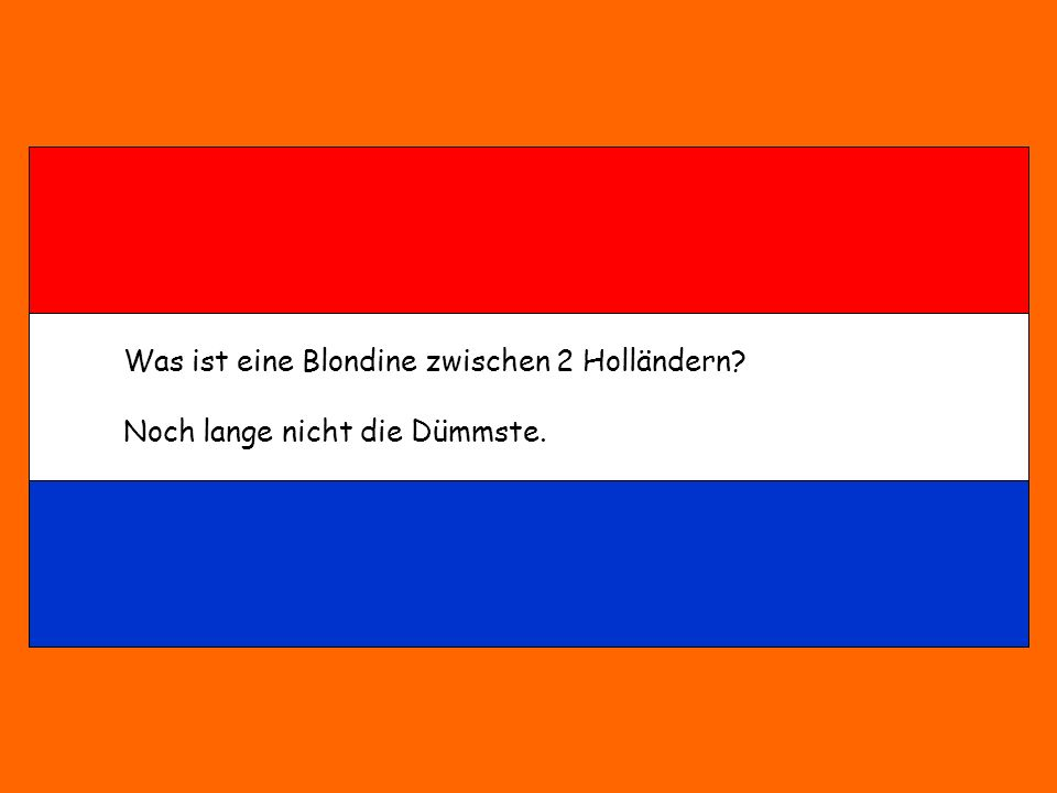 Was ist eine Blondine zwischen 2 Holländern? Noch lange nicht die Dümmste.