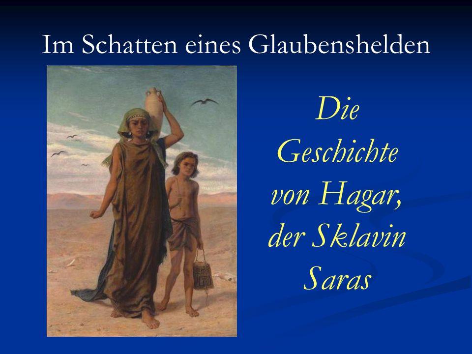 Im Schatten eines Glaubenshelden Die Geschichte von Hagar, der Sklavin Saras