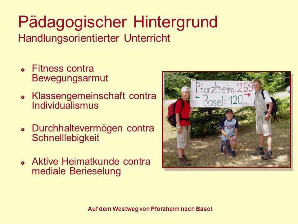 Auf dem Westweg von Pforzheim nach Basel Pädagogischer Hintergrund Handlungsorientierter Unterricht Fitness contra Bewegungsarmut Klassengemeinschaft