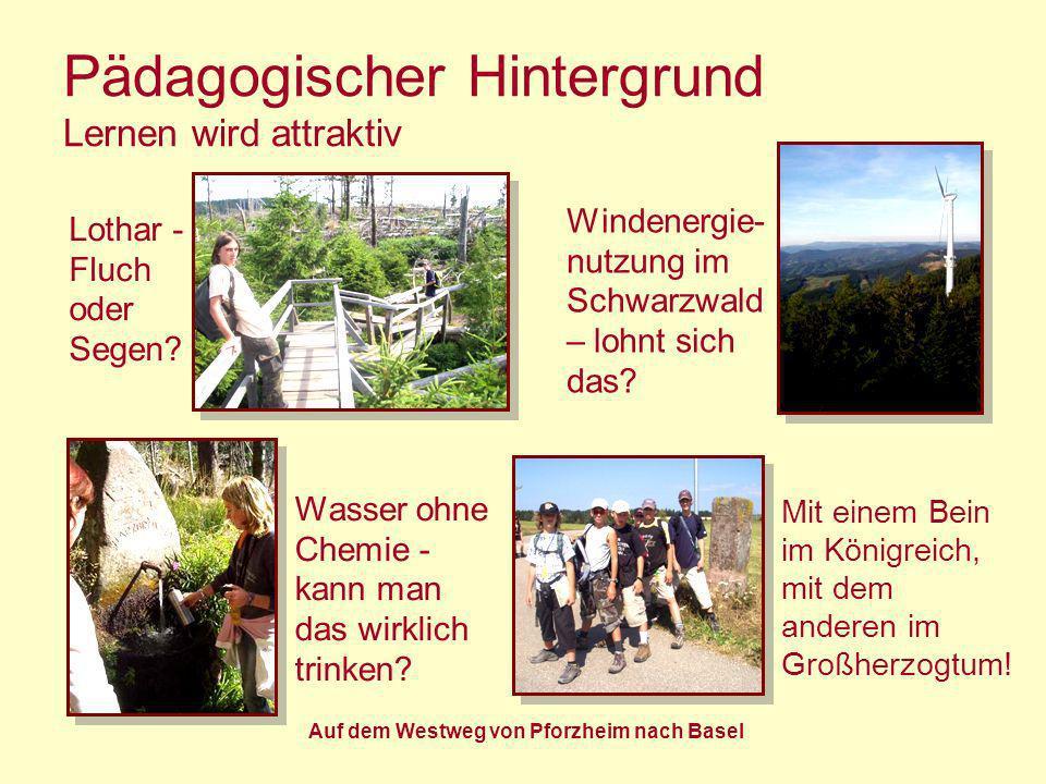Auf dem Westweg von Pforzheim nach Basel Pädagogischer Hintergrund Lernen wird attraktiv Lothar - Fluch oder Segen? Windenergie- nutzung im Schwarzwal