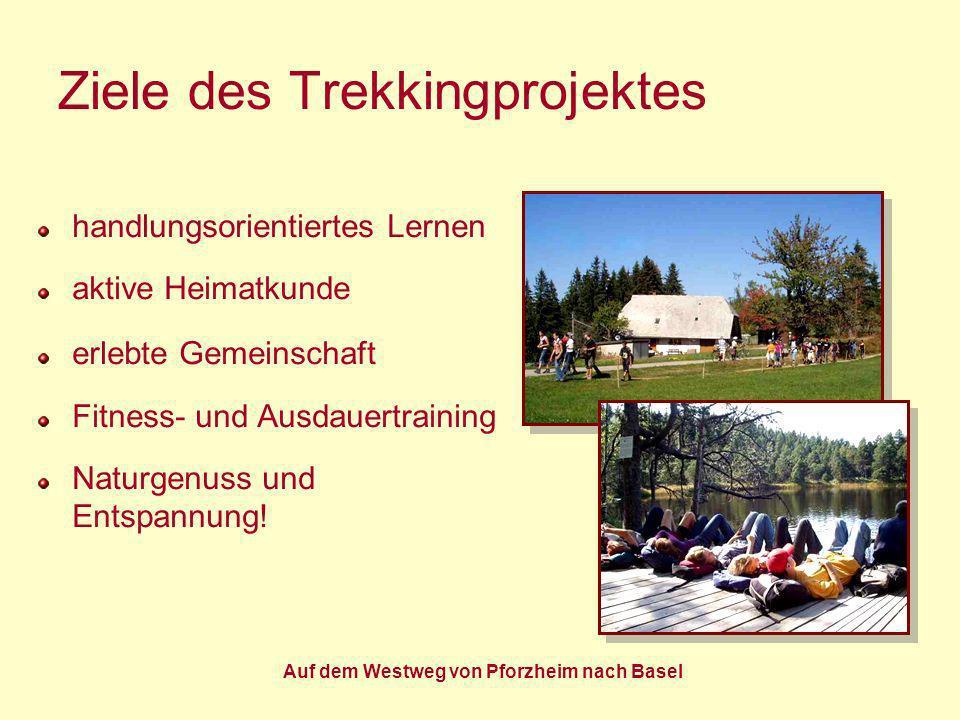Auf dem Westweg von Pforzheim nach Basel Ziele des Trekkingprojektes handlungsorientiertes Lernen aktive Heimatkunde erlebte Gemeinschaft Fitness- und