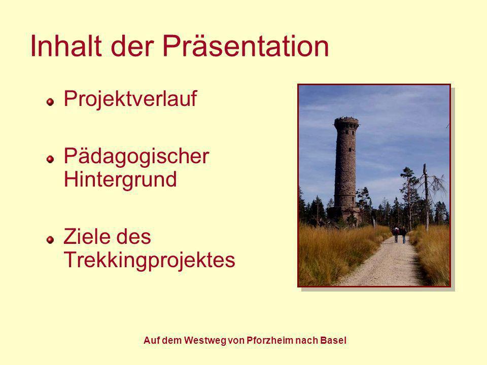 Auf dem Westweg von Pforzheim nach Basel Projektverlauf Eckdaten: Sommer 2010 16 Tage Dauer 318 km Wegstrecke 30 Schülerinnen und Schüler 3 Begleitpersonen