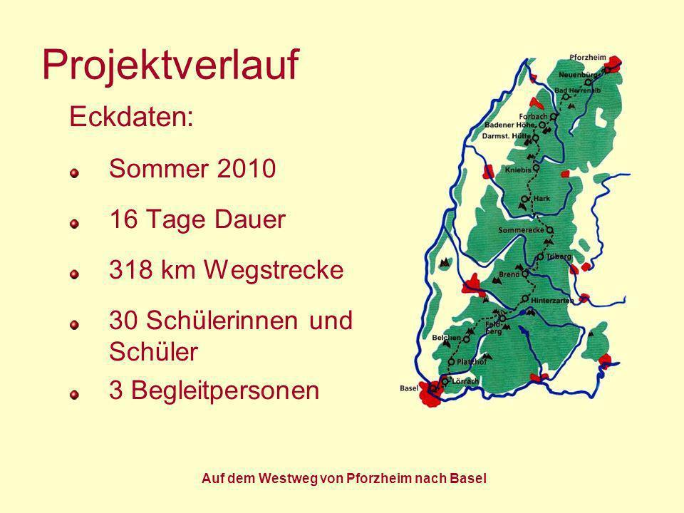 Auf dem Westweg von Pforzheim nach Basel Projektverlauf Eckdaten: Sommer 2010 16 Tage Dauer 318 km Wegstrecke 30 Schülerinnen und Schüler 3 Begleitper