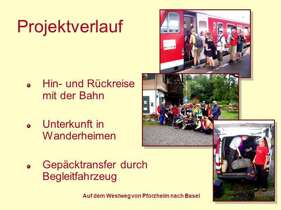 Auf dem Westweg von Pforzheim nach Basel Projektverlauf Schülerbeteiligung: wechselnde Tages- Guides Abendprogramm Alternativprogramm für Regentage Finanzierungsprojekte