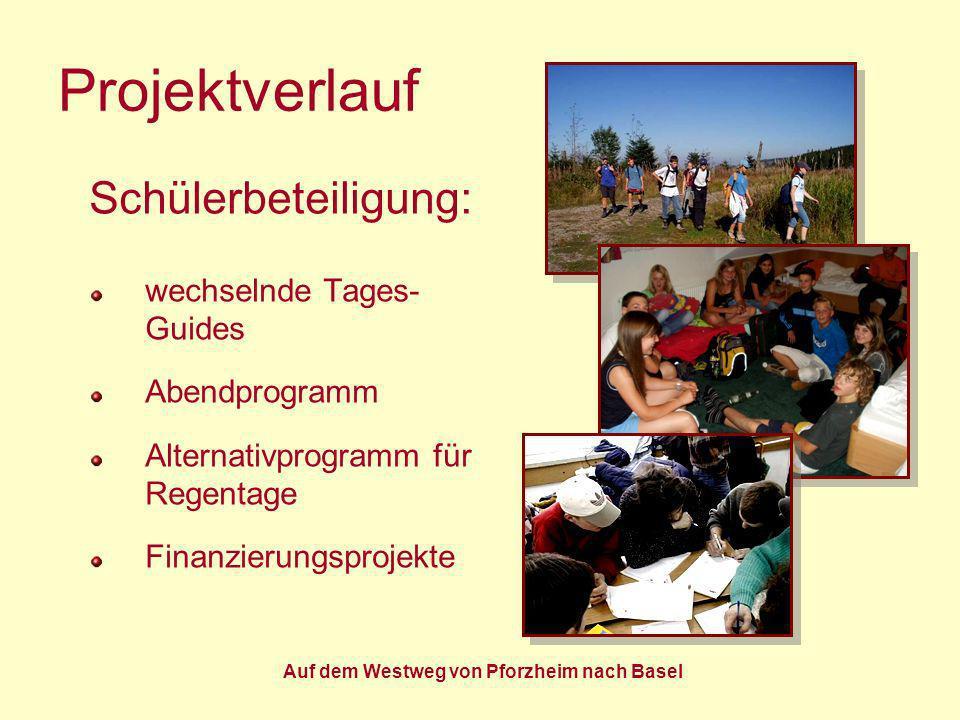 Auf dem Westweg von Pforzheim nach Basel Projektverlauf Schülerbeteiligung: wechselnde Tages- Guides Abendprogramm Alternativprogramm für Regentage Fi