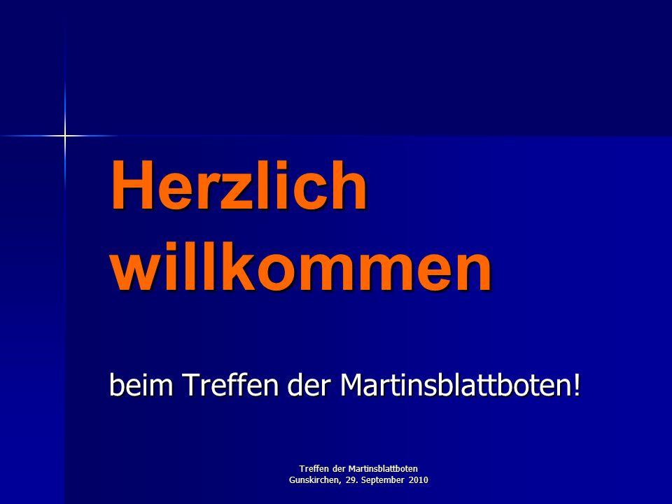 Treffen der Martinsblattboten Gunskirchen, 29. September 2010 Herzlich willkommen beim Treffen der Martinsblattboten!