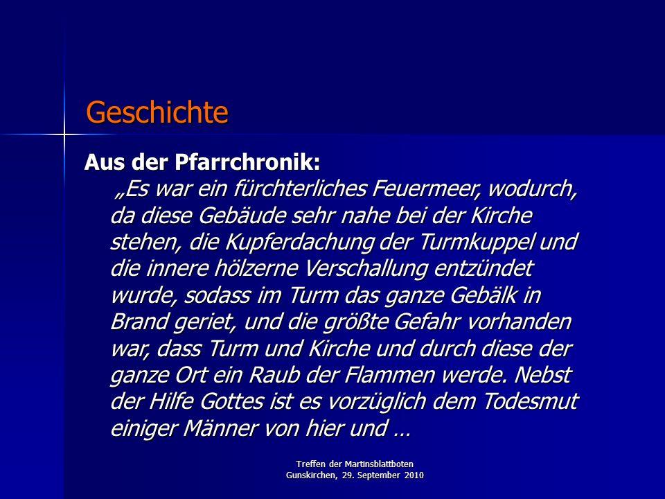 Treffen der Martinsblattboten Gunskirchen, 29. September 2010 Aus der Pfarrchronik: Es war ein fürchterliches Feuermeer, wodurch, da diese Gebäude seh